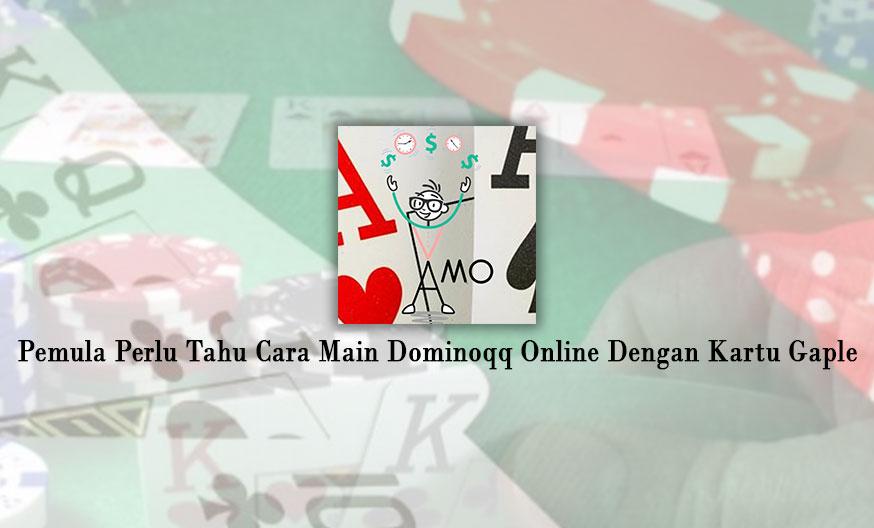 Pemula Perlu Tahu Cara Main Dominoqq Online Dengan Kartu Gaple